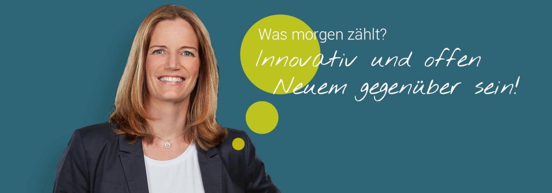 Was morgen zählt? Innovativ und offen Neuem gegenüber sein!